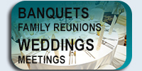 Banquets - Family Reunions - Weddings - Meeting Rooms